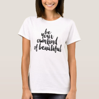 Be your own kind of beautiful T-Shirt