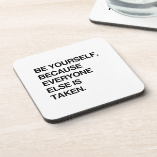 BE YOURSELF BECAUSE EVERYONE IS TAKEN BEVERAGE COASTER