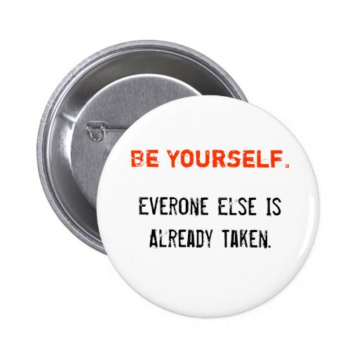 Be Yourself., Everone Else Is Already Taken. Pinback Buttons