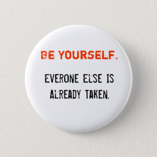 Be Yourself., Everone Else Is Already Taken. Pinback Button