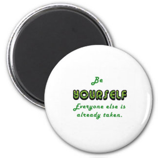 Be YOURSELF, Everyone Else is already taken 2 Inch Round Magnet