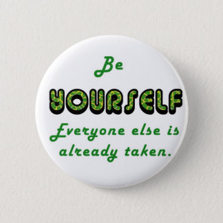 Be YOURSELF, Everyone Else is already taken Button