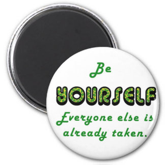 Be YOURSELF, Everyone Else is already taken Magnets