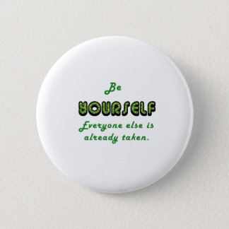 Be YOURSELF, Everyone Else is already taken Pinback Button