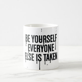 Be Yourself Everyone Else is Taken Coffee Mug