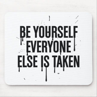 Be Yourself Everyone Else is Taken Mouse Pad