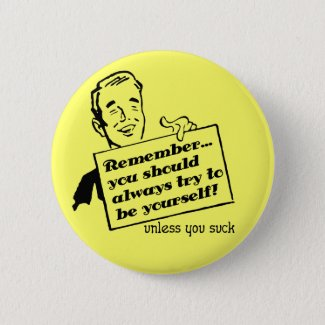 Be Yourself Unless You Suck Funny Button Badge