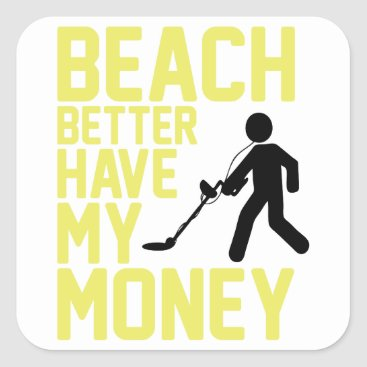 Beach Themed Beach Better Have My Money Square Sticker