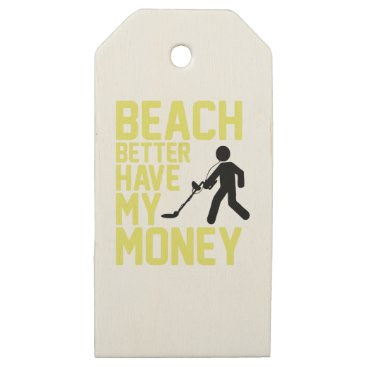 Beach Themed Beach Better Have My Money Wooden Gift Tags