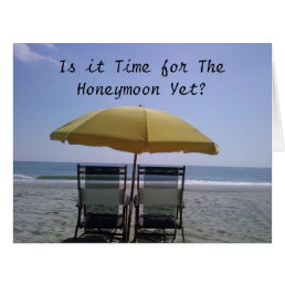 BEACH CHAIRS-IS IT TIME FOR THE HONEYMOON YET CARD