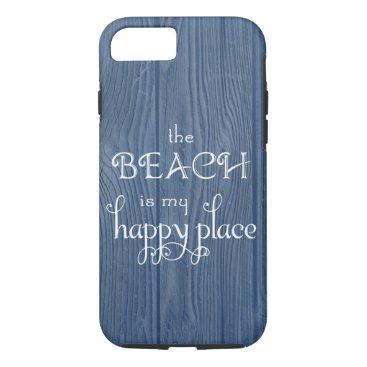 Beach Themed Beach Happy Place Blue Wood Beach iPhone 7 Case