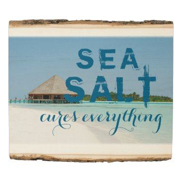 "Beach Themed Beach Image with ""Sea Salt Cures Everything"" Wood Panel"