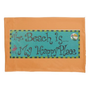 BEACH IS MY HAPPY PLACE PILLOWCASE