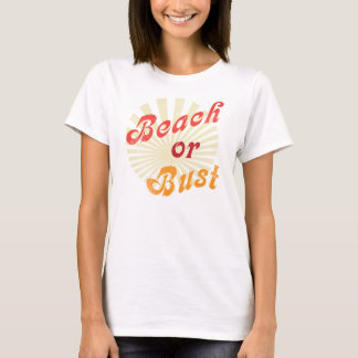 Beach or Bust T-Shirt