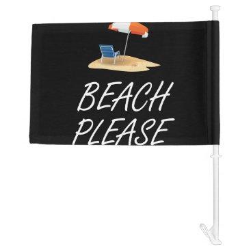 Beach Themed Beach Please Car Flag