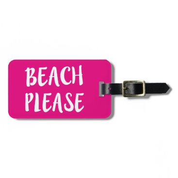 Beach Themed Beach Please funny saying luggage tag