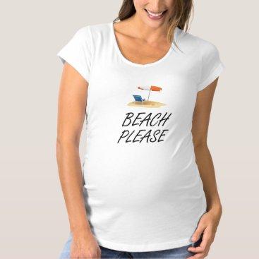 Beach Themed Beach Please Maternity T-Shirt