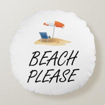Beach Themed Beach Please Round Pillow