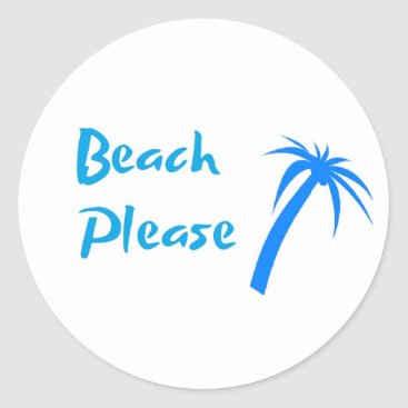 Beach Themed Beach Please Small Classic Round Sticker