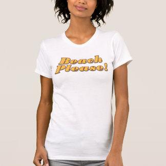 Beach Please! T-shirt
