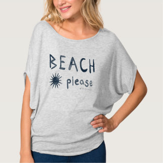 BEACH PLEASE Watercolor Beachy Quote *Dark Print* T-Shirt