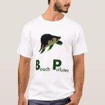 Beach Polluters - we need to Boycott BP T-Shirt