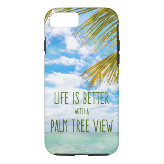 Beach Quote Life is Better with a Palm Tree View iPhone 8/7 Case