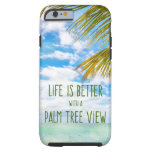 Beach Quote Life is Better with a Palm Tree View Tough iPhone 6 Case
