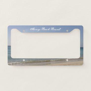 Beach Themed Beach Sky Sandy -Always Beach Bound License Plate Frame