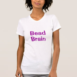 Bead Brain T-Shirt