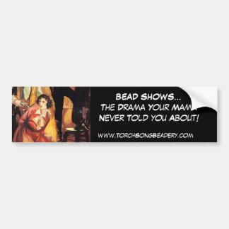 BEAD SHOWS...The Drama ... Bumper Sticker
