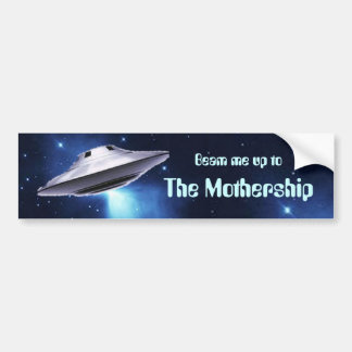 Beam Me Up to the Mothership Bumper Sticker