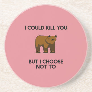 Bear I could kill you but I choose not to Coaster