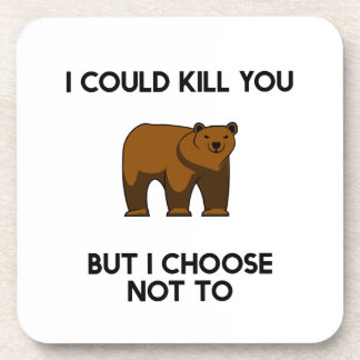Bear I could kill you but I choose not to Drink Coaster