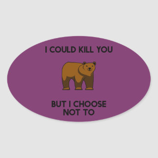 Bear I could kill you but I choose not to Oval Sticker