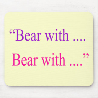 """Bear With ... Bear with"" Mouse Mats"