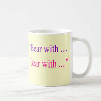 """Bear With ... Bear with"" Classic White Coffee Mug"