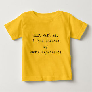Bear with me... baby T-Shirt
