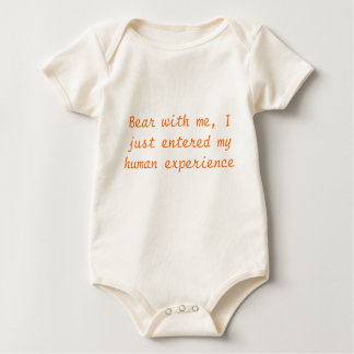 Bear with me, I just entered my human experience Baby Bodysuit