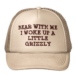 Bear With Me I Woke Up Grizzly Trucker Hat