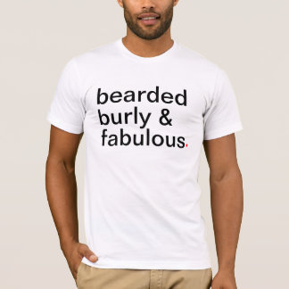 bearded burly & fabulous. - Have a great life T-Shirt