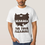Bearded For Your Pleasure Tees