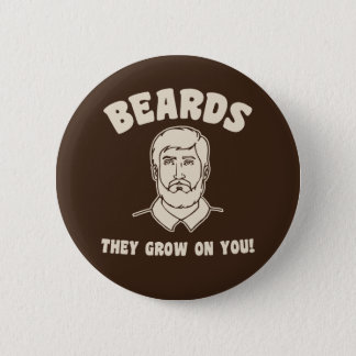 Beards they grow on you! button