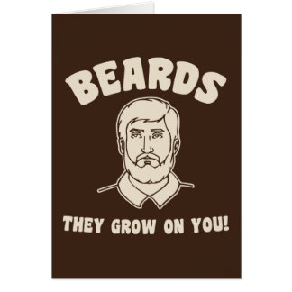 Beards they grow on you! card