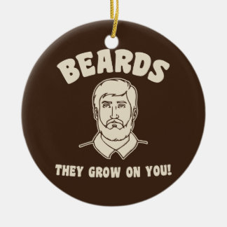 Beards they grow on you! ceramic ornament