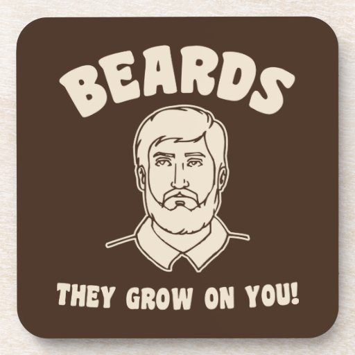 Beards they grow on you! coaster