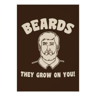 Beards they grow on you! posters