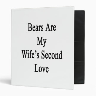 Bears Are My Wife's Second Love 3 Ring Binders