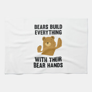 Bears Build Everything With Their Bear Hands Kitchen Towel