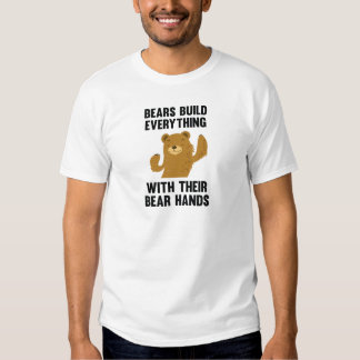 Bears Build Everything With Their Bear Hands T-shirt